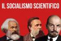 """LO SVILUPPO DEL PENSIERO E DELL'AZIONE SOCIALISTA: Il """"socialismo scientifico"""" e il marxismo leninismo"""